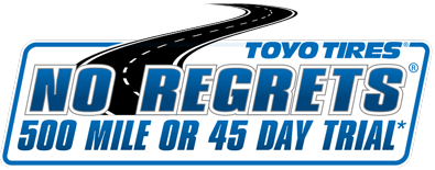 BUY 'EM, TRY 'EM, LOVE 'EM - OR BRING 'EM BACK - Toyo Tires No Regrets Refund, Satisfaction Guaranteed